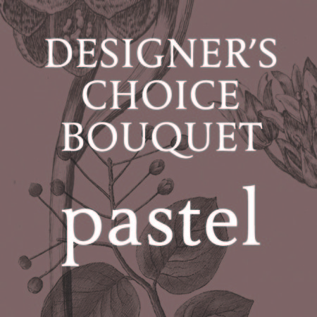 Designer Choice Bouquet Pastel